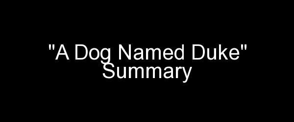 A Dog Named Duke Summary